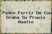 http://tecnoautos.com/wp-content/uploads/imagenes/tendencias/thumbs/pedro-ferriz-de-con-graba-su-propio-asalto.jpg Pedro Ferriz. Pedro Ferriz de Con graba su propio asalto, Enlaces, Imágenes, Videos y Tweets - http://tecnoautos.com/actualidad/pedro-ferriz-pedro-ferriz-de-con-graba-su-propio-asalto/