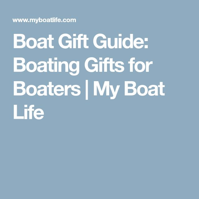 Boat Gift Guide: Boating Gifts for Boaters | My Boat Life
