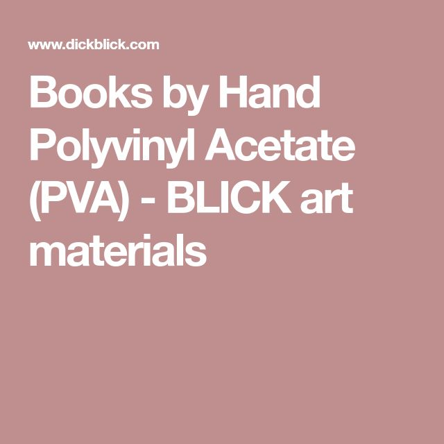 Books by Hand Polyvinyl Acetate (PVA) - BLICK art materials