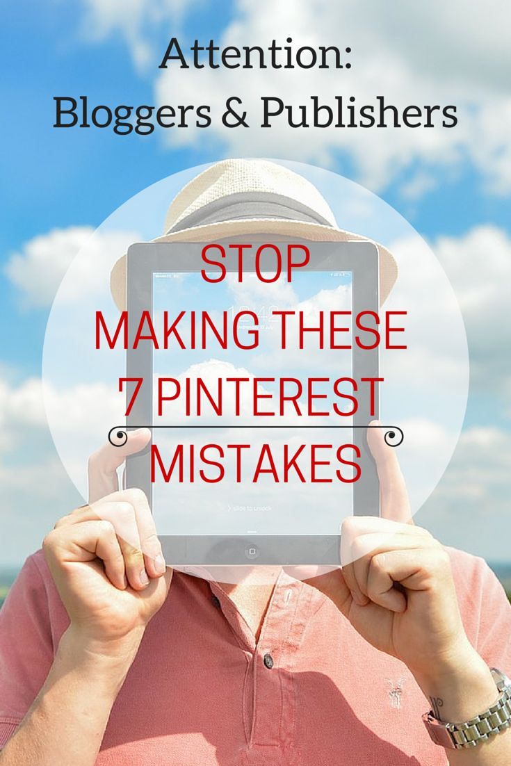 Stop making these 7 Pinterest Mistakes!