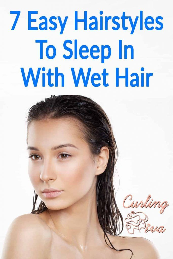 7 Easy Hairstyles To Sleep In With Wet Hair With Images Wet Hair Wet Hair Overnight Sleep Hairstyles
