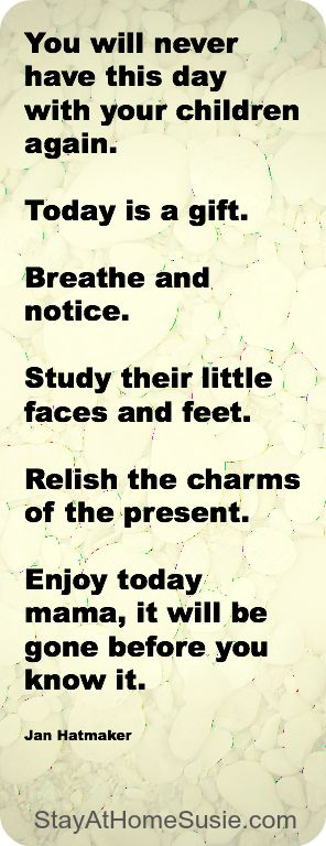 Relish today with your children So TRUE!Gift, Parents, Daily Reminder, Remember This, Quotes, Growing Up, Children, So True, Kids