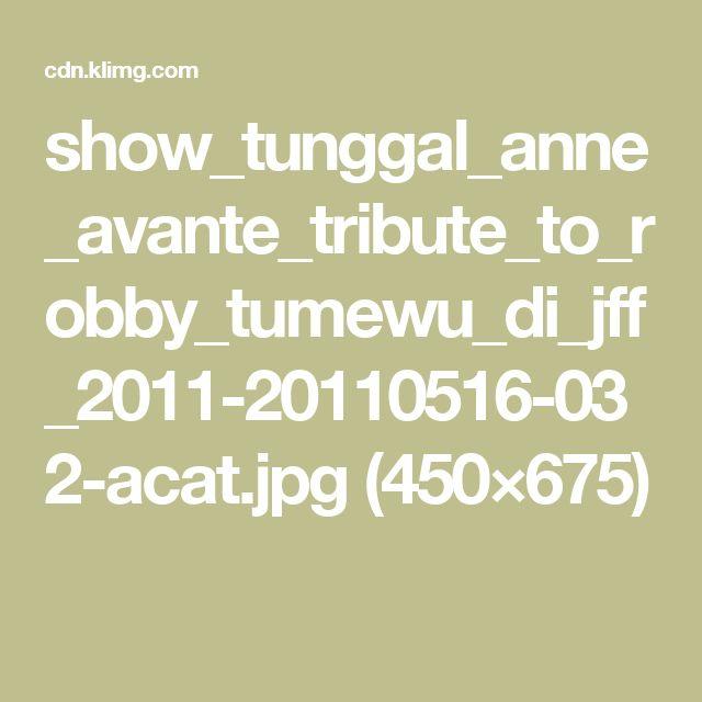 show_tunggal_anne_avante_tribute_to_robby_tumewu_di_jff_2011-20110516-032-acat.jpg (450×675)
