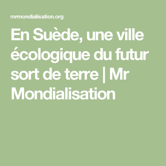 En Suède, une ville écologique du futur sort de terre | Mr Mondialisation