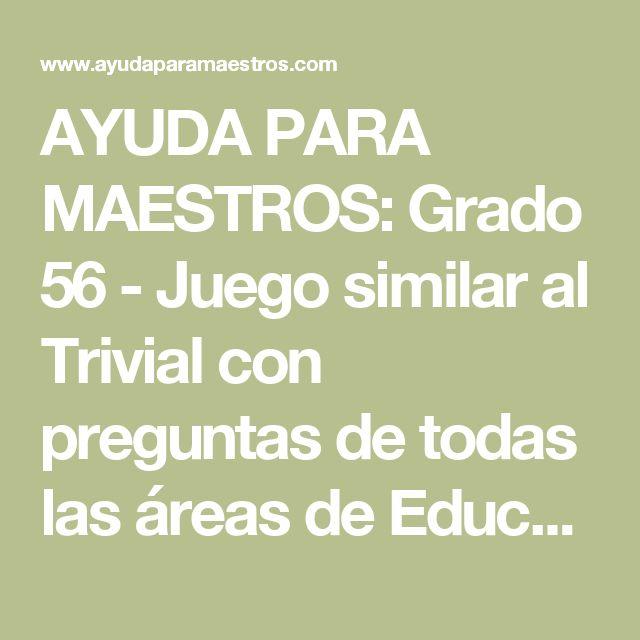 AYUDA PARA MAESTROS: Grado 56 - Juego similar al Trivial con preguntas de todas las áreas de Educación Primaria