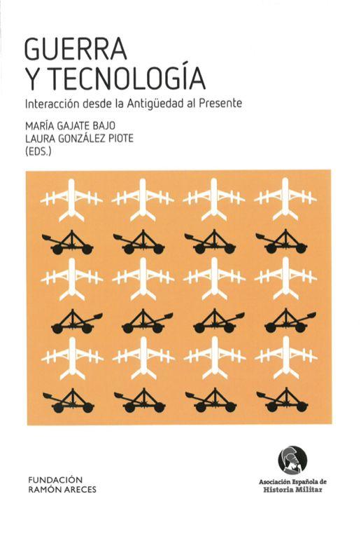 Guerra y tecnología : interacción desde la antigüedad al presente / María Gajate Bajo, D.L. 2017  http://absysnetweb.bbtk.ull.es/cgi-bin/abnetopac01?TITN=564226