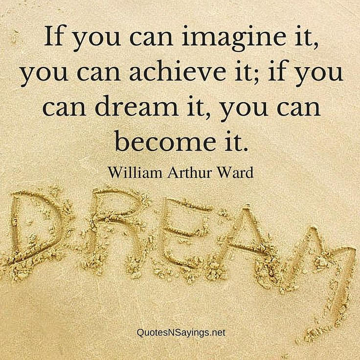 "William Arthur Ward quote - ""If you can imagine it, you can achieve it; if you can dream it, you can become it."""
