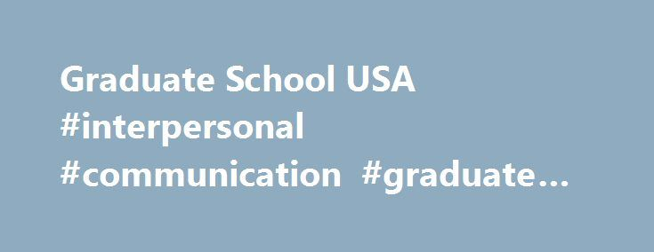 Graduate School USA #interpersonal #communication #graduate #programs http://new-york.nef2.com/graduate-school-usa-interpersonal-communication-graduate-programs/  # Leadership and Management Leadership and Management Graduate School USA offers leadership and management courses in the four functional areas that reflect leadership roles in organizations: individual performers, supervisors, managers and executives. Many of our courses and programs are suitable for individuals at various levels…