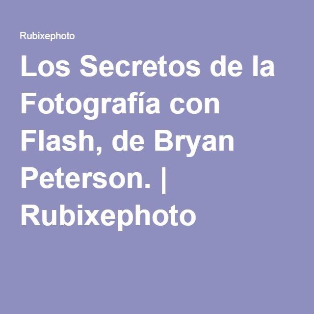 Los Secretos de la Fotografía con Flash, de Bryan Peterson. | Rubixephoto