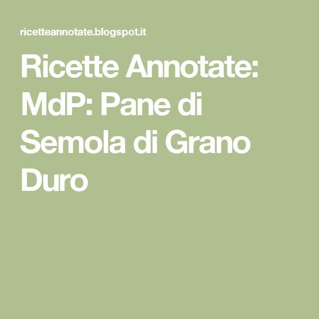 Ricette Annotate: MdP: Pane di Semola di Grano Duro