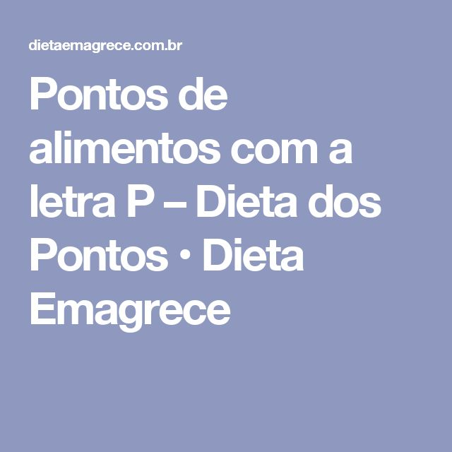 Pontos de alimentos com a letra P – Dieta dos Pontos • Dieta Emagrece