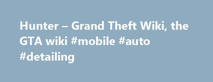 """Hunter – Grand Theft Wiki, the GTA wiki #mobile #auto #detailing http://south-africa.remmont.com/hunter-grand-theft-wiki-the-gta-wiki-mobile-auto-detailing/  #auto hunter # Hunter Description The Hunter is clearly based on the AH-64 Apache. In GTA Vice City and GTA Vice City Stories, the Hunter is an aesthetically correct AH-64A """"Apache"""". In GTA San Andreas, however, the gunner's cockpit is removed, and an eight-blade tail rotor replaces the four-blade version. The Hunter is a very deadly…"""