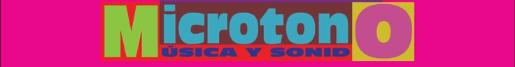 Bienvenido a Microtono, microtono música sonido cosmoaudición música experimental música etnica música ecuatoriana rock música popular Ecuador música clasica música contemporanea   el tintero para enchufados camara en mano desenterrando documentos bla bla bleando politica de cables cronica rockola neuronas alborotadas  Juliçan carrillo  Pablo Guerrero César Santos Pablo Freire Xavier Andrade Malena Bedoya Fabiano Kueva Adrián de la Torre Andrés Caicedo Lucho Pelucho Enríquez Ernesto…
