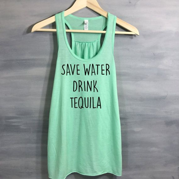 Tequila chemise, débardeur Tequila, économisez l'eau boire Tequila, T-shirts drôle, drôle de cadeau pour elle, le travail des réservoirs, de travail, le travail des chemises
