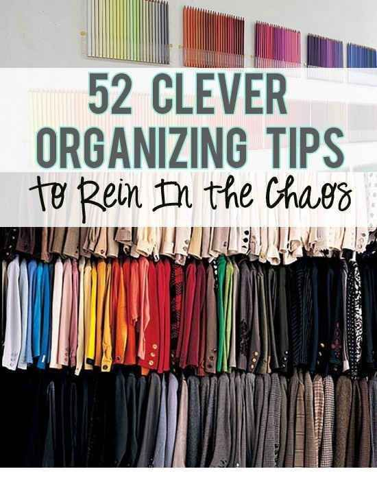 52 Meticulous Organizing Tips To Rein In The Chaos! I will each one of these!!