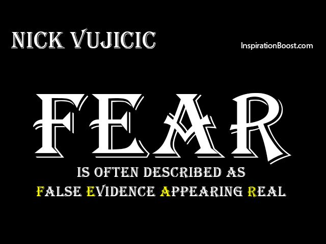 Fear is often described as False Evidence Appearing Real