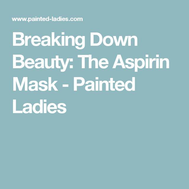 Breaking Down Beauty: The Aspirin Mask - Painted Ladies