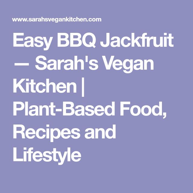 Easy BBQ Jackfruit — Sarah's Vegan Kitchen | Plant-Based Food, Recipes and Lifestyle