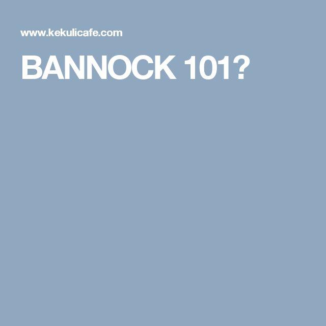 BANNOCK 101?