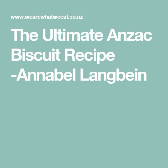 The Ultimate Anzac Biscuit Recipe -Annabel Langbein