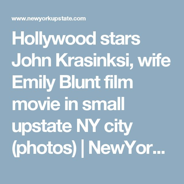 Hollywood stars John Krasinksi, wife Emily Blunt film movie in small upstate NY city (photos) | 						NewYorkUpstate.com