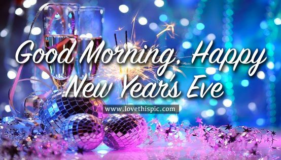 Good Morning, Happy New Years Eve