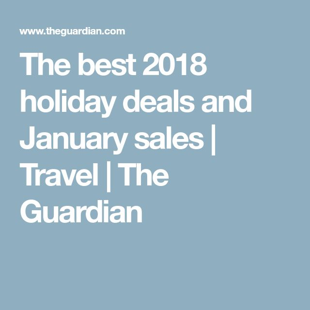 The best 2018 holiday deals and January sales | Travel | The Guardian