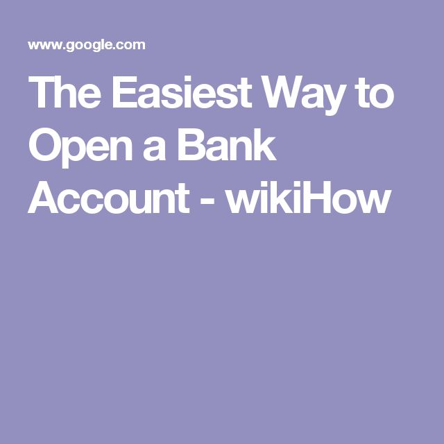 The Easiest Way to Open a Bank Account - wikiHow