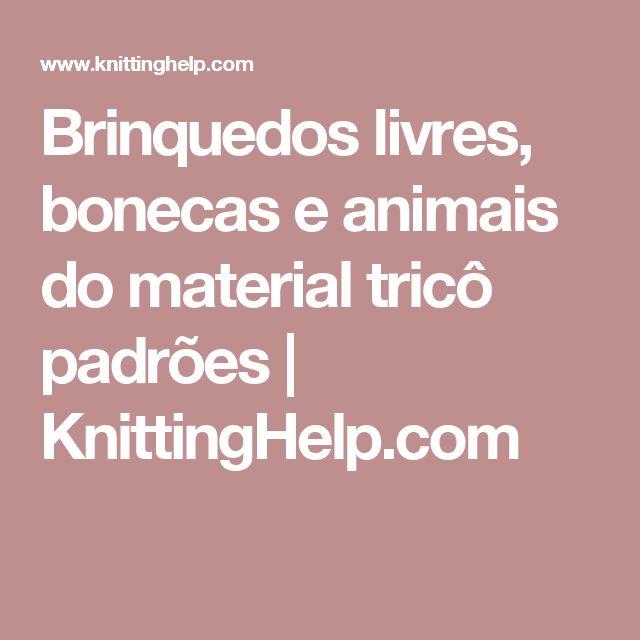 Brinquedos livres, bonecas e animais do material tricô padrões | KnittingHelp.com