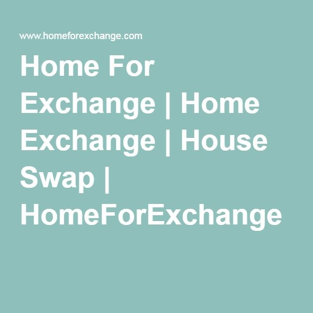 Home For Exchange   Home Exchange   House Swap   HomeForExchange