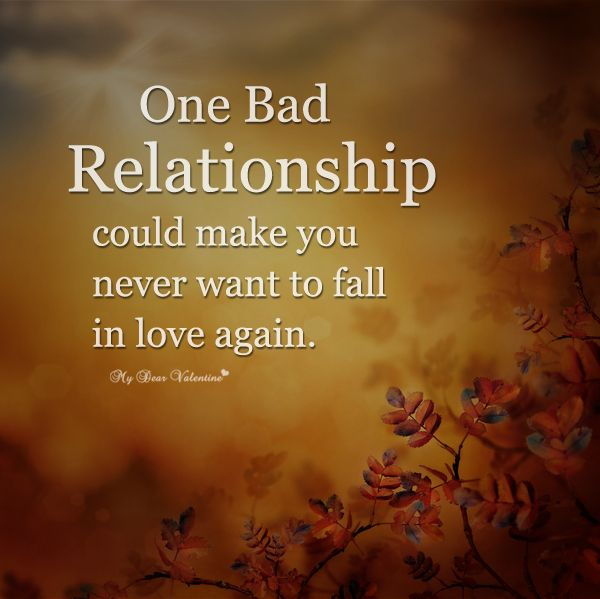 One bad relationship could make you never want to fall in love again.