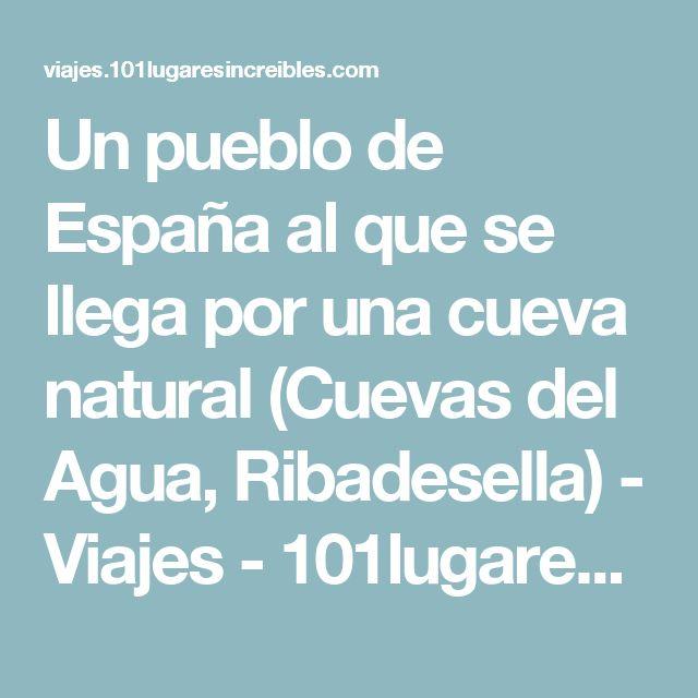 Un pueblo de España al que se llega por una cueva natural (Cuevas del Agua, Ribadesella) - Viajes - 101lugaresincreibles -