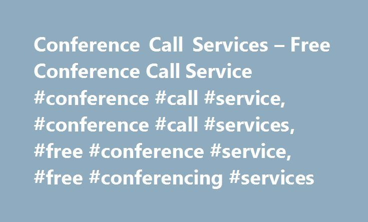 Conference Call Services – Free Conference Call Service #conference #call #service, #conference #call #services, #free #conference #service, #free #conferencing #services http://kitchens.nef2.com/conference-call-services-free-conference-call-service-conference-call-service-conference-call-services-free-conference-service-free-conferencing-services/  # Conference Call Services Avoid traveling around the country or across town with free conference call services and save valuable time and…