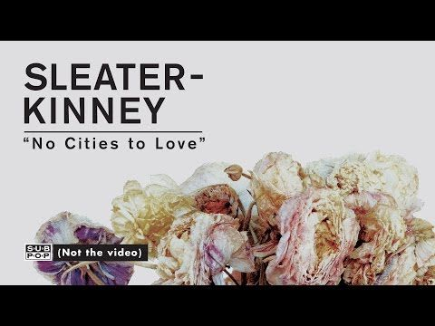 Sleater-Kinney - No Cities to Love - YouTube