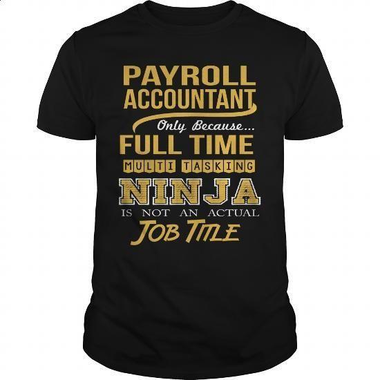 PAYROLL ACCOUNTANT - NINJA GOLD - #hoodies for women #blank t shirts. CHECK PRICE => https://www.sunfrog.com/LifeStyle/PAYROLL-ACCOUNTANT--NINJA-GOLD-Black-Guys.html?60505
