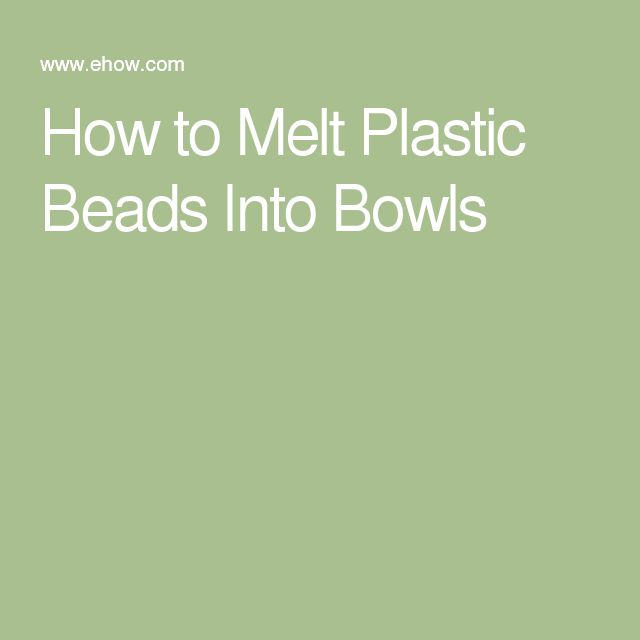 How to Melt Plastic Beads Into Bowls