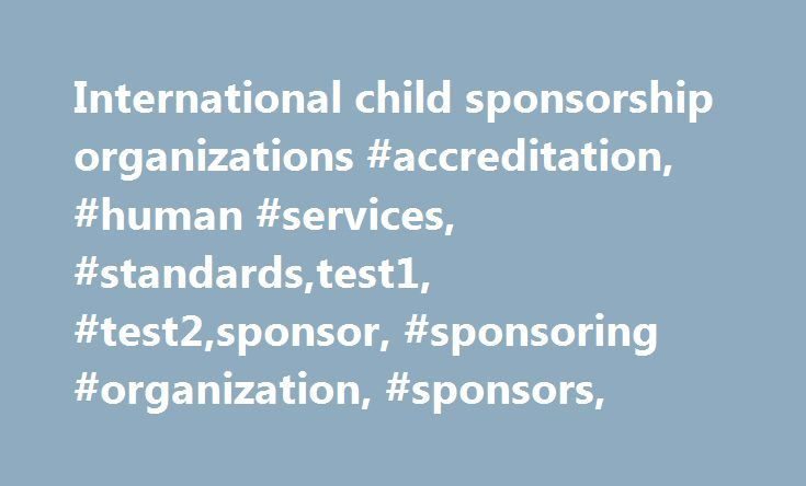 International child sponsorship organizations #accreditation, #human #services, #standards,test1, #test2,sponsor, #sponsoring #organization, #sponsors, http://michigan.remmont.com/international-child-sponsorship-organizations-accreditation-human-services-standardstest1-test2sponsor-sponsoring-organization-sponsors/  # Sponsoring Organizations COA Sponsoring Organizations are separately incorporated, nonprofit national membership bodies comprised of organizations that provide services that…