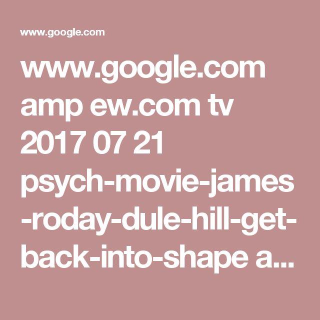 www.google.com amp ew.com tv 2017 07 21 psych-movie-james-roday-dule-hill-get-back-into-shape amp