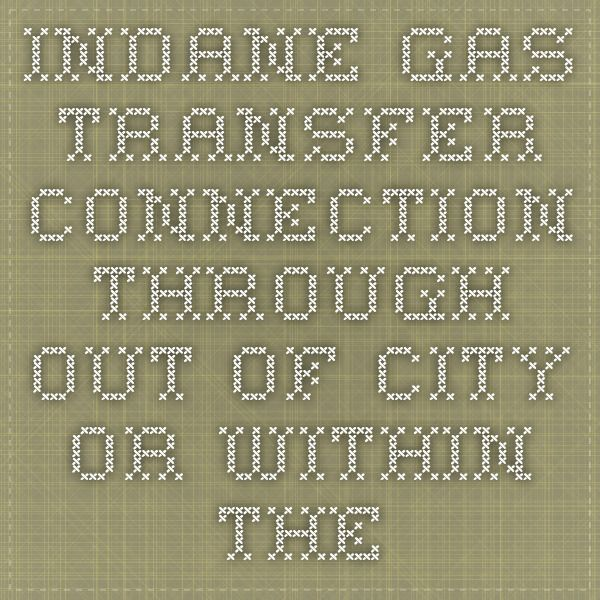 Indane Gas Transfer Connection through out of city or within the city ,so more details about Indane Gas you can find here http://goo.gl/x7pi2X