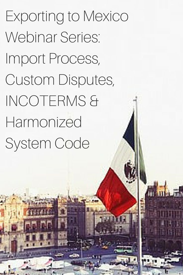 This 4 part webinar series will explain in detail Mexican importing process, how to solve controversies and misunderstandings about Harmonized System (HS) codes assignation and what are INCOTERMS and their importance in everyday international trade practices. http://www.onlinecompliancepanel.com/webinar/Exporting-to-Mexico-Webinar-Series-Import-Process-Custom-Disputes-INCOTERMS-Harmonized-System-Code-501170/SM-PINTREST-DEC
