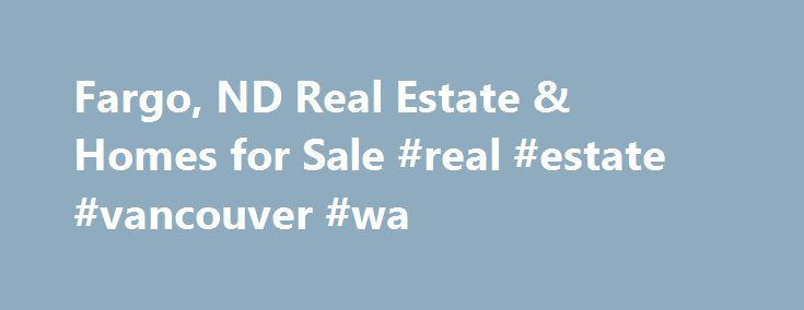 Fargo, ND Real Estate & Homes for Sale #real #estate #vancouver #wa http://canada.remmont.com/fargo-nd-real-estate-homes-for-sale-real-estate-vancouver-wa/  #fargo real estate # Fargo, ND Real Estate and Homes for Sale Fargo, North Dakota is located in Cass County. Fargo is an urban community with a population of 117,485. The median household income is $48,723. In Fargo, 43% of residents are married, and families with children reside in 24% of the households. Half the population of Fargo…