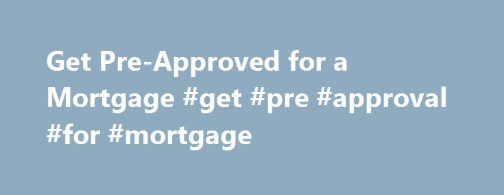 Get Pre-Approved for a Mortgage #get #pre #approval #for #mortgage http://pakistan.remmont.com/get-pre-approved-for-a-mortgage-get-pre-approval-for-mortgage/  # Get Preapproved for a Mortgage How to Get Preapproved for a Mortgage You can get preapproved online in minutes with Rocket Mortgage ®, or you can get preapproved by calling a Home Loan Expert at (800) 251-9080. Here's an overview of what you'll need to provide no matter which way you choose: Your personal information: We'll ask for…