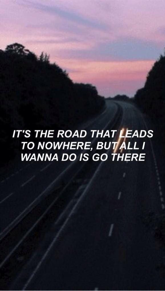 Es el camino que lleva a ninguna parte, pero todo lo que quiero hacer es ir allí
