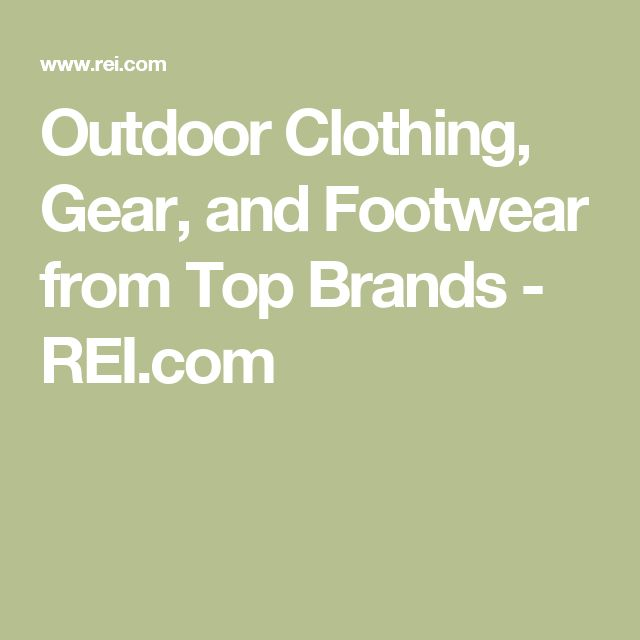 Outdoor Clothing, Gear, and Footwear from Top Brands - REI.com