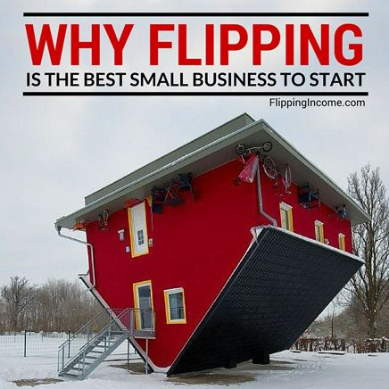Why 'Flipping' is the Best Small Business to Start - Flipping Income