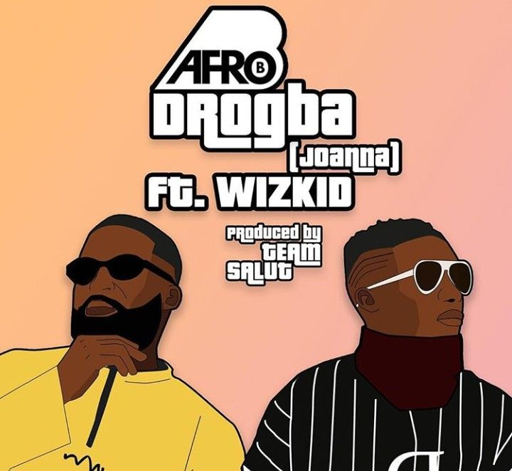 Download Mp3:- Afro B – Drogba (Joanna) ft  Wizkid