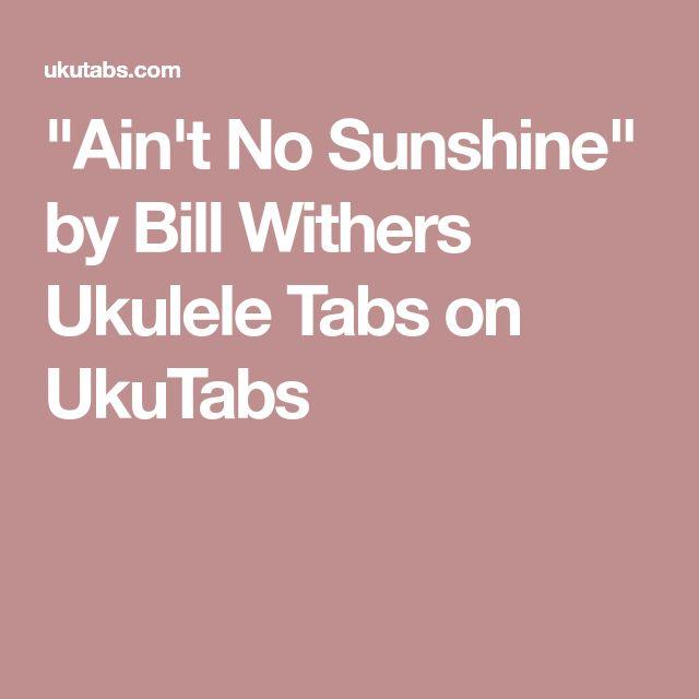 """""""Ain't No Sunshine"""" by Bill Withers Ukulele Tabs on UkuTabs"""