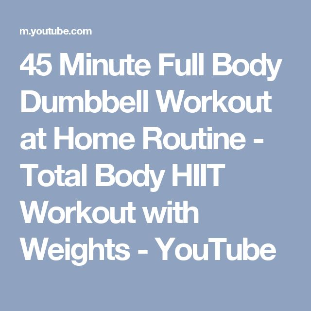 45 Minute Full Body Dumbbell Workout at Home Routine - Total Body HIIT Workout with Weights - YouTube