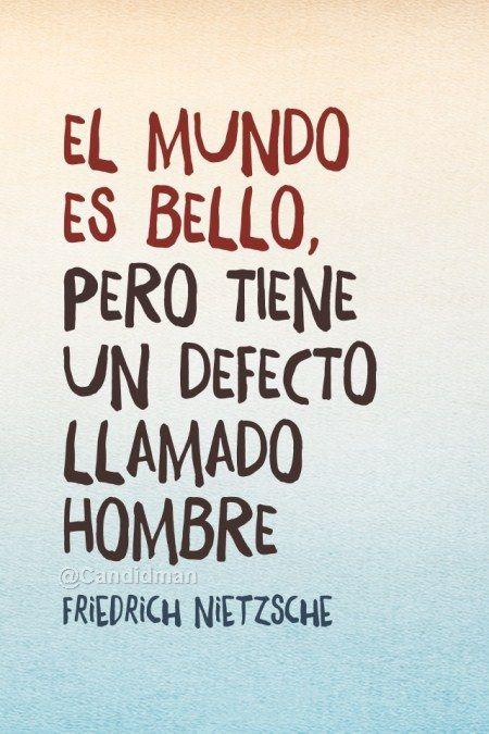 El mundo es bello pero tiene un defecto llamado hombre.  Friedrich Nietzsche  @Candidman   #Frases Celebres Candidman Friedrich Nietzsche @candidman