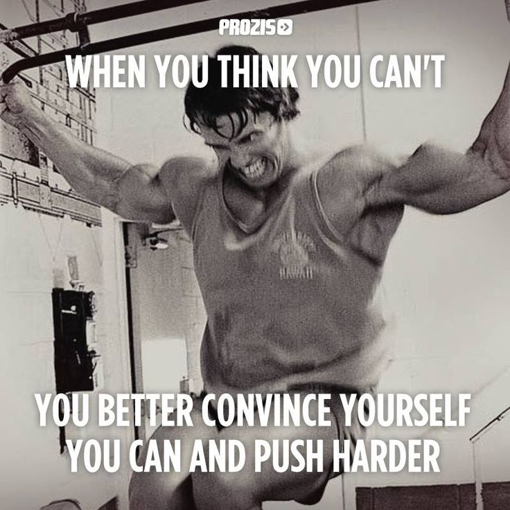 When you think you can't, convince yourself that you can, and push harder…